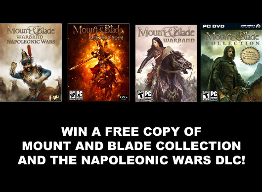 Win 5 copies of Mount and Blade collection and 5 copies of Napoleonic Wars DLC CONTEST!